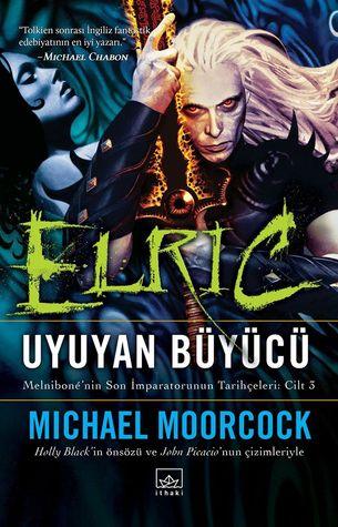 Elric: Uyuyan Büyücü (Melniboné'nin Son İmparatorunun Tarihçeleri, #3)