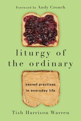 Liturgy of the Ordinary: Sacred Practices in Everyday Life