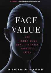 Face Value: The Hidden Ways Beauty Shapes Women's Lives Pdf Book
