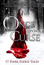 Once Upon A Curse: 17 Dark Faerie Tales Book Pdf