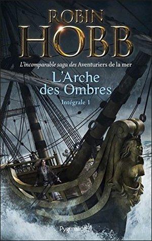 L'Arche des Ombres - L'Intégrale 1 (Tomes 1 à 3) - L'incomparable saga des Aventuriers de la mer: Le Vaisseau magique - Le Navire aux esclaves - La Conquête de la liberté (FANTASY)