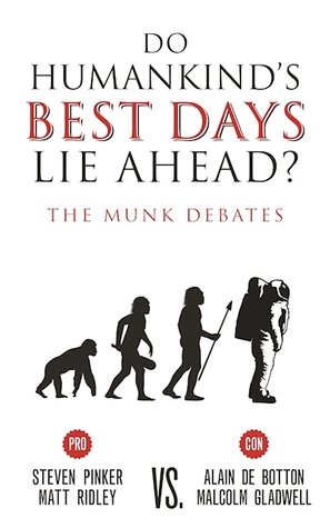 Do Humankind's Best Days Lie Ahead?: The Munk Debates