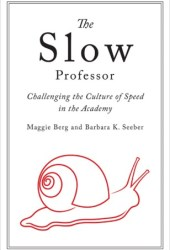 Slow Professor: Challenging the Culture of Speed in the Academy