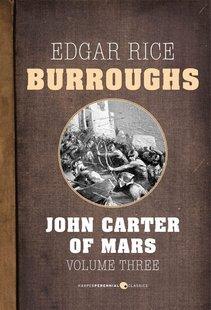 John Carter of Mars: Volume Three (Barsoom #7-11)