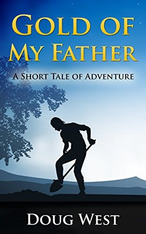 Gold of My Father: A Short Tale of Adventure