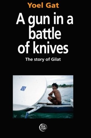 A Gun in a Battle of Knives: The Story of Gilat