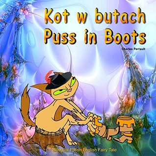 Kot w butach. Puss in Boots. Charles Perrault. Bilingual Polish English Fairy Tale: Dual Language Picture Book for Kids