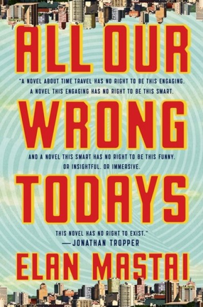 All Our Wrong Todays-Elan Mastai
