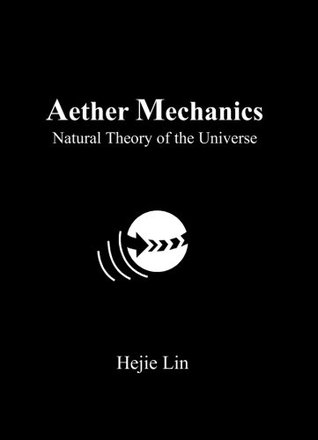 Aether Mechanics: Natural Theory of the Universe