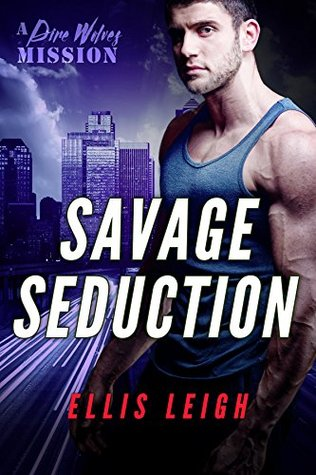 Savage Seduction: A Dire Wolves Mission (The Devil's Dires, #3)