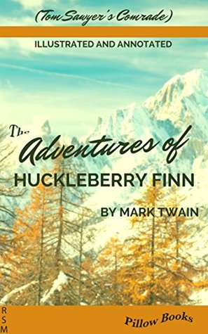 The Adventures of Huckleberry Finn (Illustrated and Annotated) (Tom Sawyer & Huckleberry Finn Book Series 6)