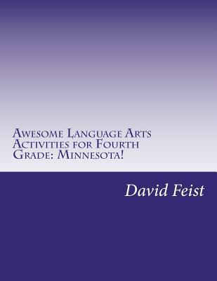Awesome Language Arts Activities for Fourth Grade: Minnesota!: A Full School Year's Worth