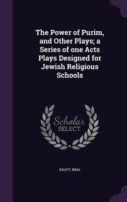 The Power of Purim, and Other Plays; A Series of One Acts Plays Designed for Jewish Religious Schools