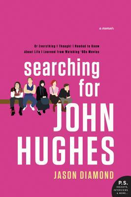 Image result for Searching for John Hughes: Or Everything I Thought I Needed to Know about Life I Learned from Watching '80s Movies