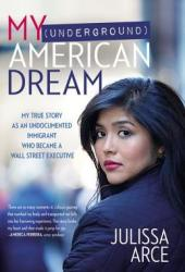 My (Underground) American Dream: My True Story as an Undocumented Immigrant Who Became a Wall Street Executive Pdf Book