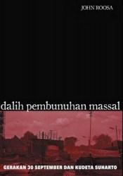 Dalih Pembunuhan Massal: Gerakan 30 September dan Kudeta Suharto Pdf Book