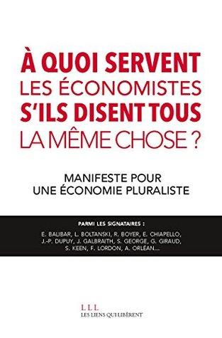 À quoi servent les économistes s'ils disent tous la même chose ?: Manifeste pour une économie pluraliste