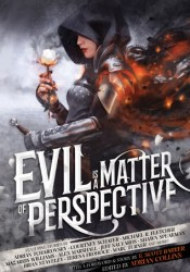 Evil is a Matter of Perspective: An Anthology of Antagonists Pdf Book