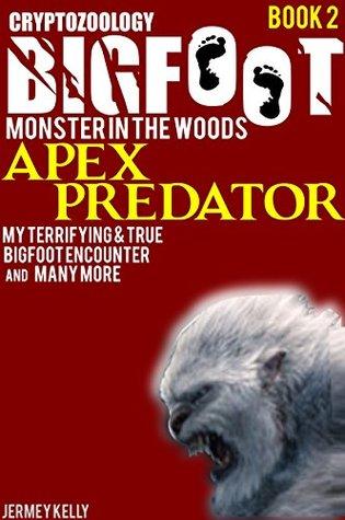Bigfoot True Bigfoot Horror The Apex Predator Monster In The