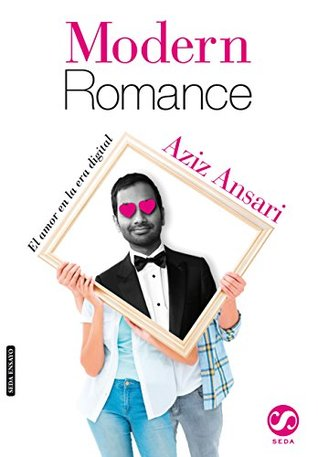 MODERN ROMANCE, El amor en la era digital