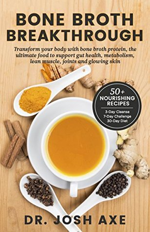 Bone Broth Breakthrough Recipe Book: Transform Your Body with Bone Broth Protein, the Ultimate Food to Support Gut Health, Metabolism, Lean Muscle, Joints and Glowing Skin