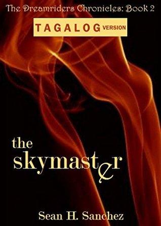 The Skymaster (Tagalog Version): Ang Kasaysayan ng mga Dreamriders - Pangalawang Aklat