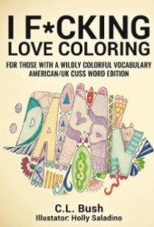 I F*cking Love Coloring: Adult Coloring Book: American/U.K. Cuss Word Edition