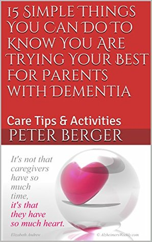 15 Simple Things You Can Do To Know You Are Trying Your Best For Parents with Dementia: Care Tips & Activities