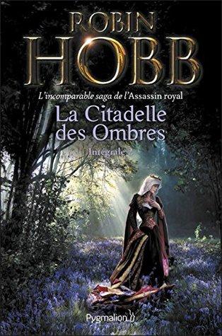 La Citadelle des Ombres - L'Intégrale 2 (Tomes 4 à 6) - L'incomparable saga de L'Assassin royal: Le Poison de la vengeance - La Voie magique - La Reine solitaire (FANTASY)