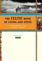 The Celtic Book of Living and Dying: The Illustrated Guide to Celtic Wisdom Pdf Book