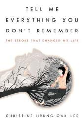 Tell Me Everything You Don't Remember: The Stroke That Changed My Life Book Pdf