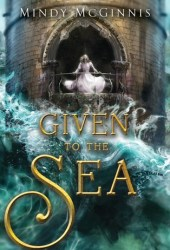 Given to the Sea (Given Duet, #1) Pdf Book
