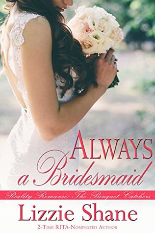 Always a Bridesmaid (The Bouquet Catchers, #1)