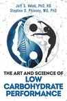 The Art and Science of Low Carbohydrate Performance by Jeff S. Volek
