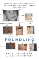 The Foundling: The True Story of a Kidnapping, a Family Secret, and My Search for the Real Me