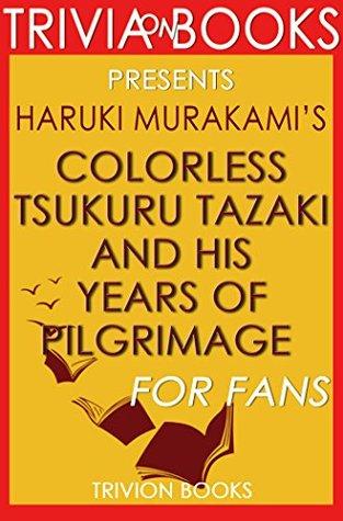 Trivia: Colorless Tsukuru Tazaki and His Years of Pilgrimage: A Novel By Haruki Murakami (Trivia-On-Books)