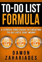 To-Do List Formula: A Stress-Free Guide To Creating To-Do Lists That Work! Book Pdf