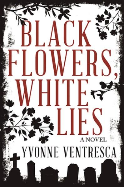 Black Flowers, White Lies-Yvonne Ventresca