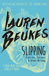Slipping: Stories, Essays, & Other Writing