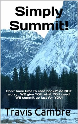 Simply Summit!: Don't have time to read books? do NOT worry.. WE give YOU what YOU need! WE summit up just for YOU! (Summit - The Series)