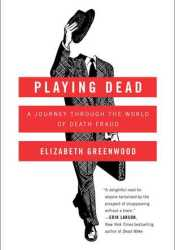 Playing Dead: A Journey Through the World of Death Fraud Pdf Book
