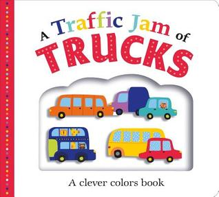 Picture Fit Board Books: A Traffic Jam of Trucks: A Colors Book
