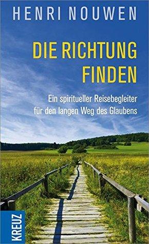 Die Richtung finden: Ein spiritueller Reisebegleiter für den langen Weg des Glaubens