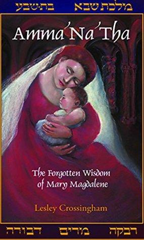 Amma na Tha: The forgotten wisdom of Mary Magdalene