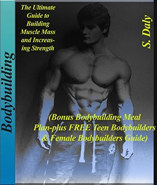 Bodybuilding: The Ultimate Guide to Building Muscle Mass and Increasing Strenght:
