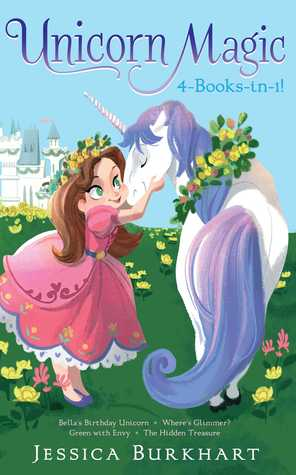 Unicorn Magic 4-Books-in-1!: Bella's Birthday Unicorn; Where's Glimmer?; Green with Envy; The Hidden Treasure