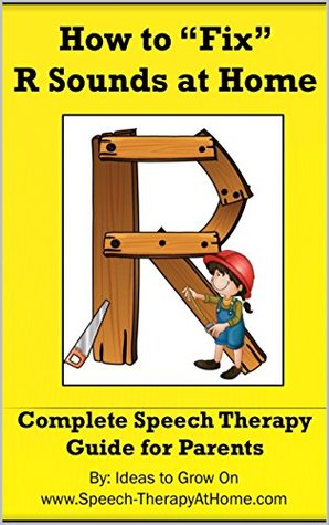"""How to """"Fix"""" R Sounds at Home: Complete Speech Therapy Guide for Parents (Working on Speech Sounds at Home Book 2)"""