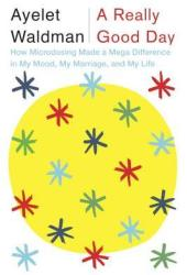 A Really Good Day: How Microdosing Made a Mega Difference in My Mood, My Marriage, and My Life Book Pdf