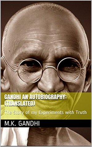 GANDHI An Autobiography: (Translated): The Story of my Experiments with Truth