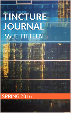 Tincture Journal, Issue Fifteen, Spring 2016